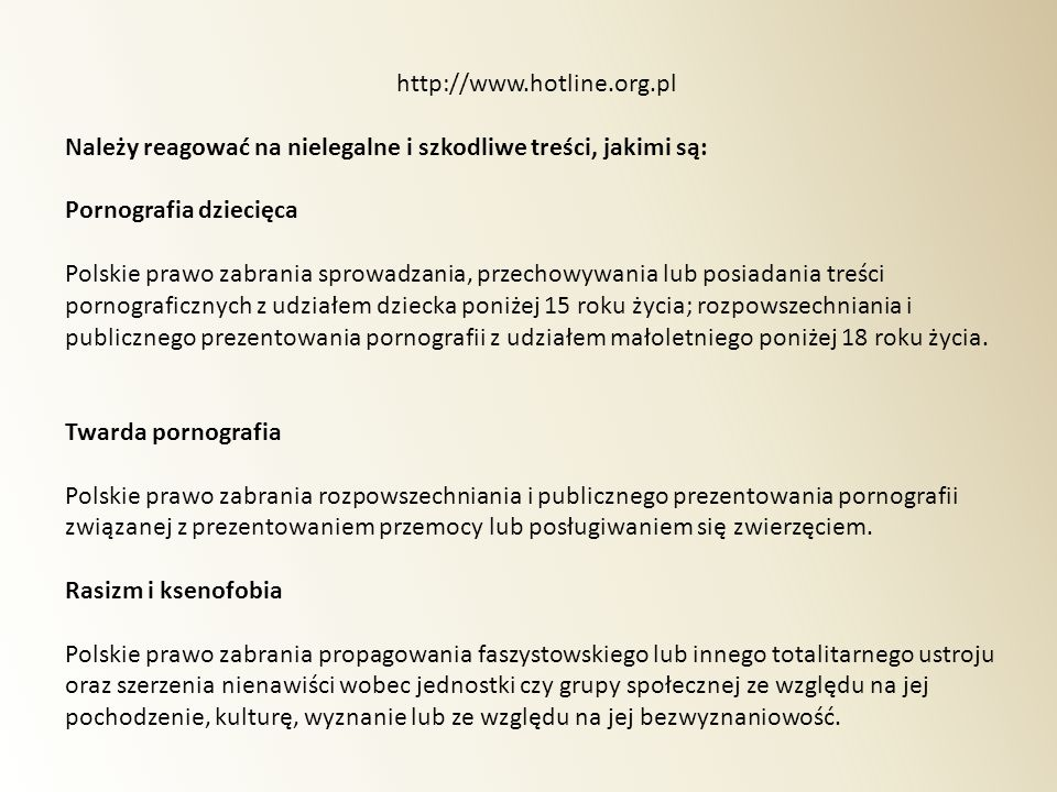 http://www.hotline.org.pl Należy reagować na nielegalne i szkodliwe treści, jakimi są: Pornografia dziecięca.