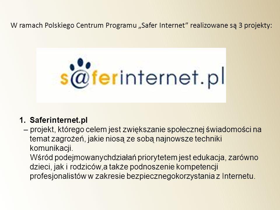 """W ramach Polskiego Centrum Programu """"Safer Internet realizowane są 3 projekty:"""