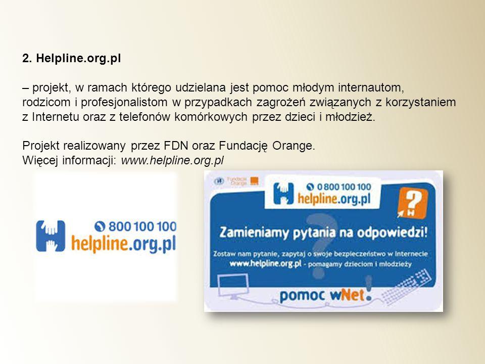 2. Helpline.org.pl – projekt, w ramach którego udzielana jest pomoc młodym internautom,