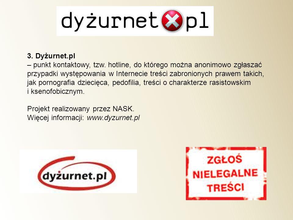 3. Dyżurnet.pl – punkt kontaktowy, tzw. hotline, do którego można anonimowo zgłaszać.