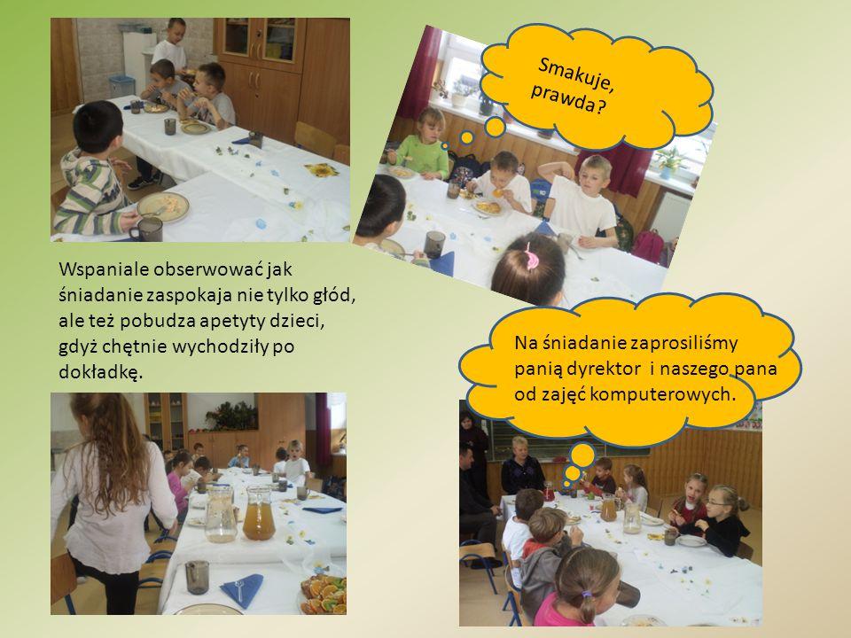 Smakuje, prawda Wspaniale obserwować jak śniadanie zaspokaja nie tylko głód, ale też pobudza apetyty dzieci, gdyż chętnie wychodziły po dokładkę.