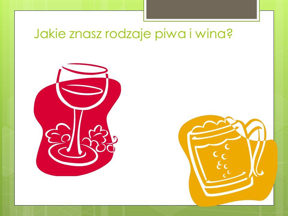 Jakie znasz rodzaje piwa i wina