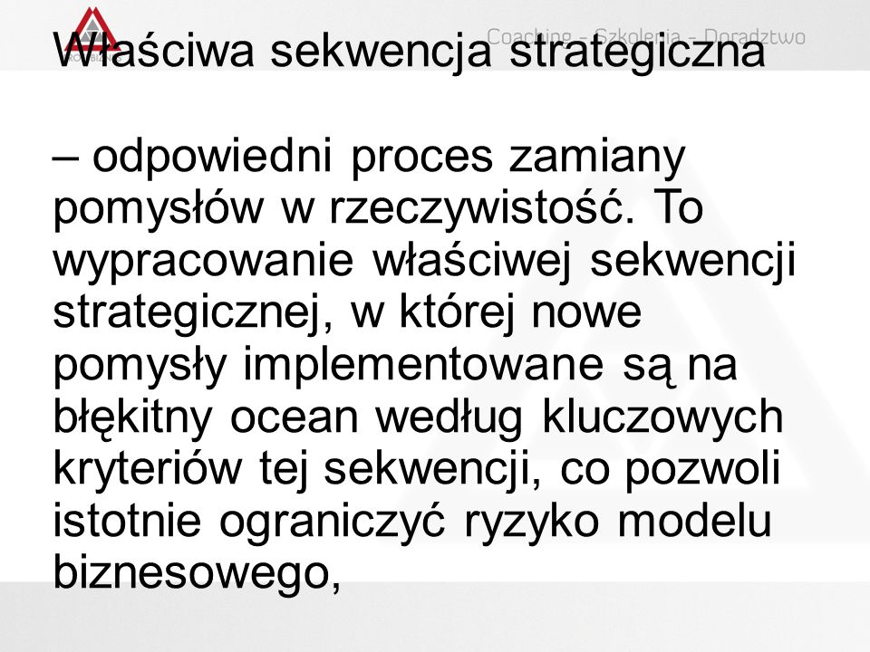 Właściwa sekwencja strategiczna – odpowiedni proces zamiany pomysłów w rzeczywistość.