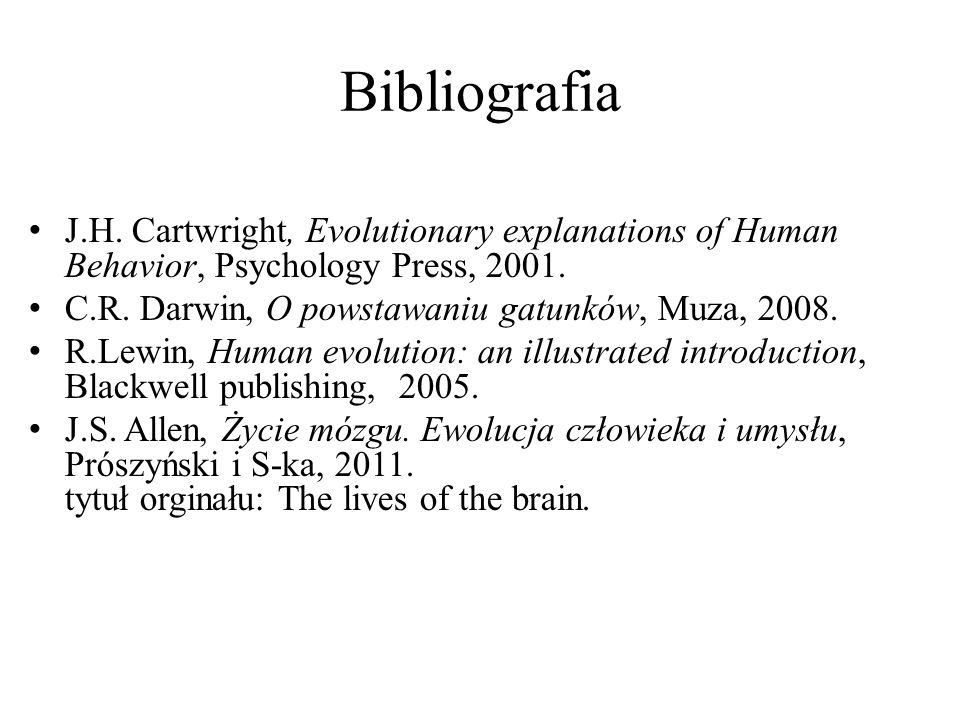 Bibliografia J.H. Cartwright, Evolutionary explanations of Human Behavior, Psychology Press, 2001. C.R. Darwin, O powstawaniu gatunków, Muza, 2008.