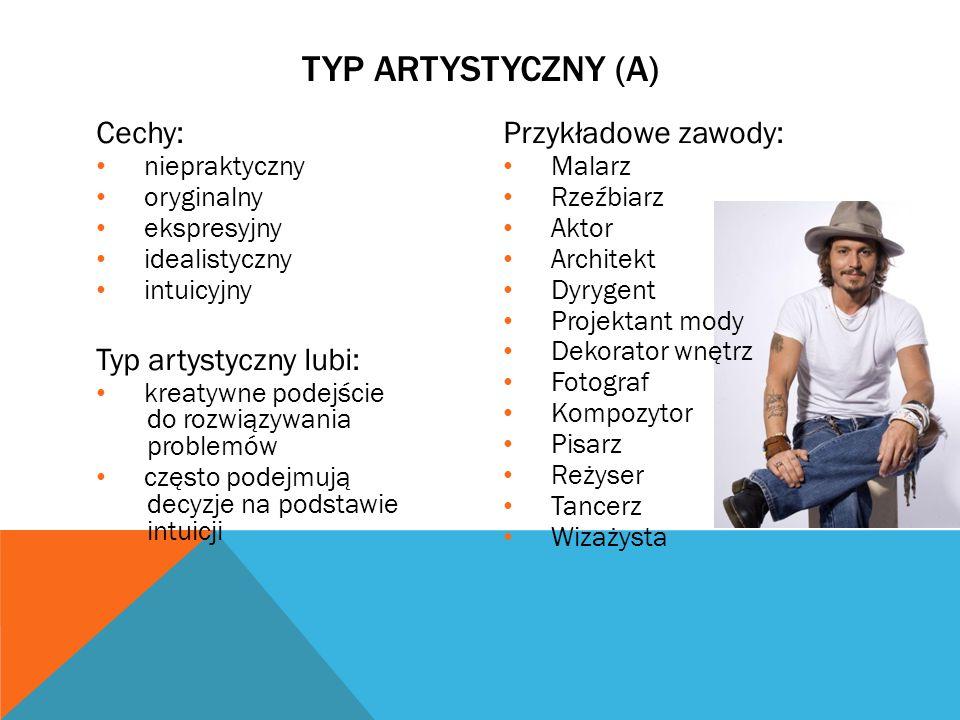 TYP ARTYSTYCZNY (A) Cechy: Typ artystyczny lubi: Przykładowe zawody: