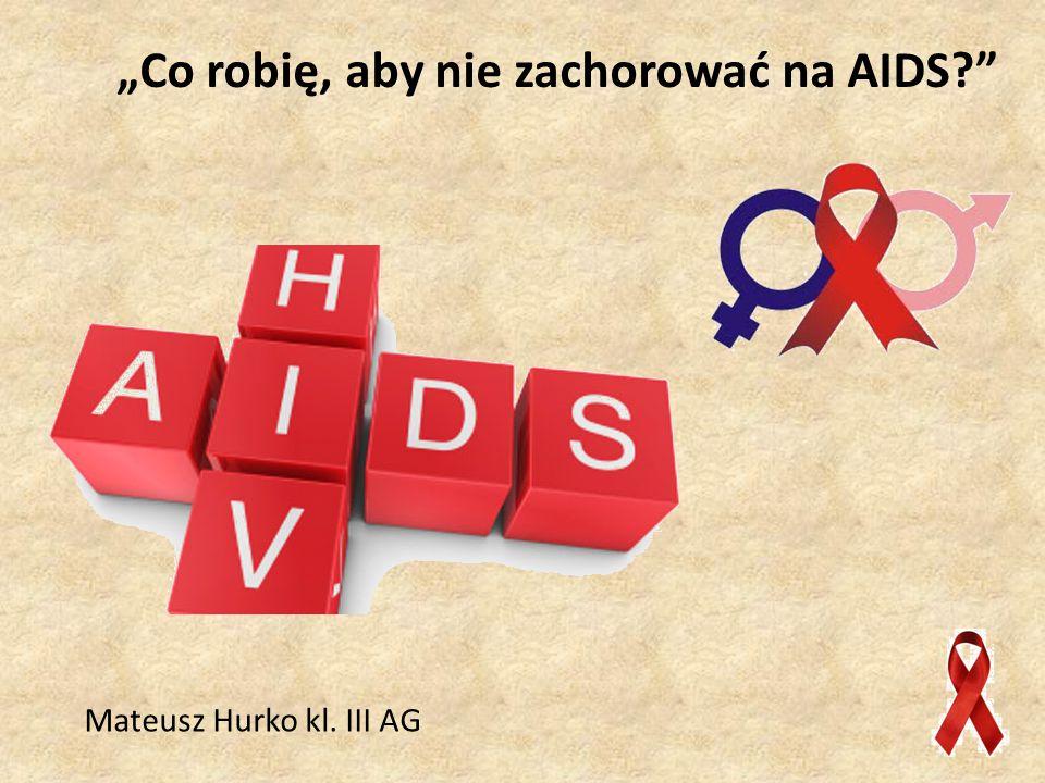 """""""Co robię, aby nie zachorować na AIDS"""