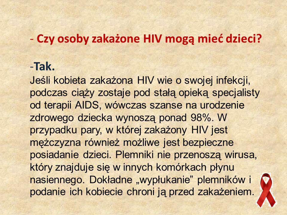 Czy osoby zakażone HIV mogą mieć dzieci Tak.