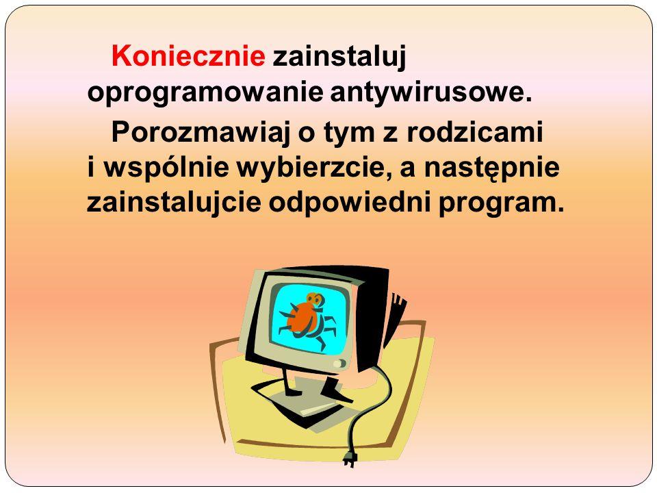 Koniecznie zainstaluj oprogramowanie antywirusowe