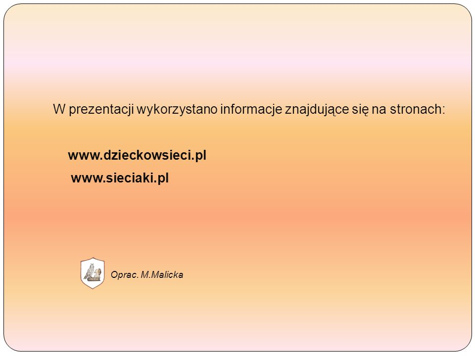 W prezentacji wykorzystano informacje znajdujące się na stronach: