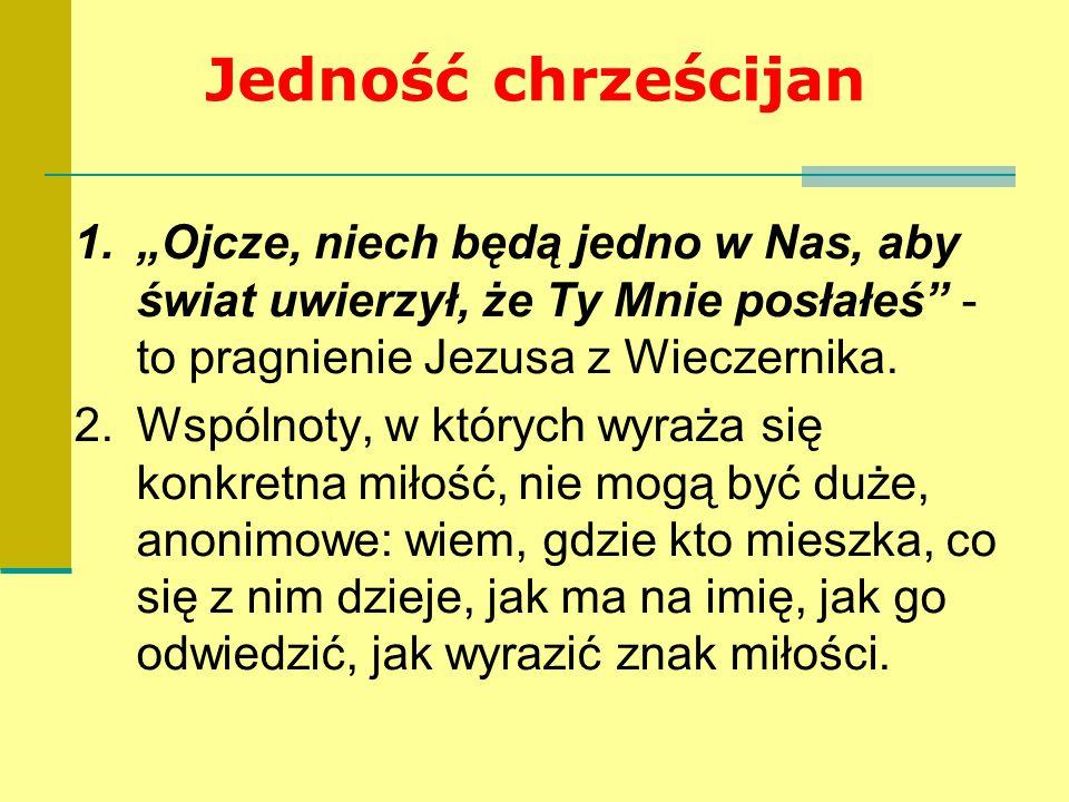"""Jedność chrześcijan """"Ojcze, niech będą jedno w Nas, aby świat uwierzył, że Ty Mnie posłałeś - to pragnienie Jezusa z Wieczernika."""