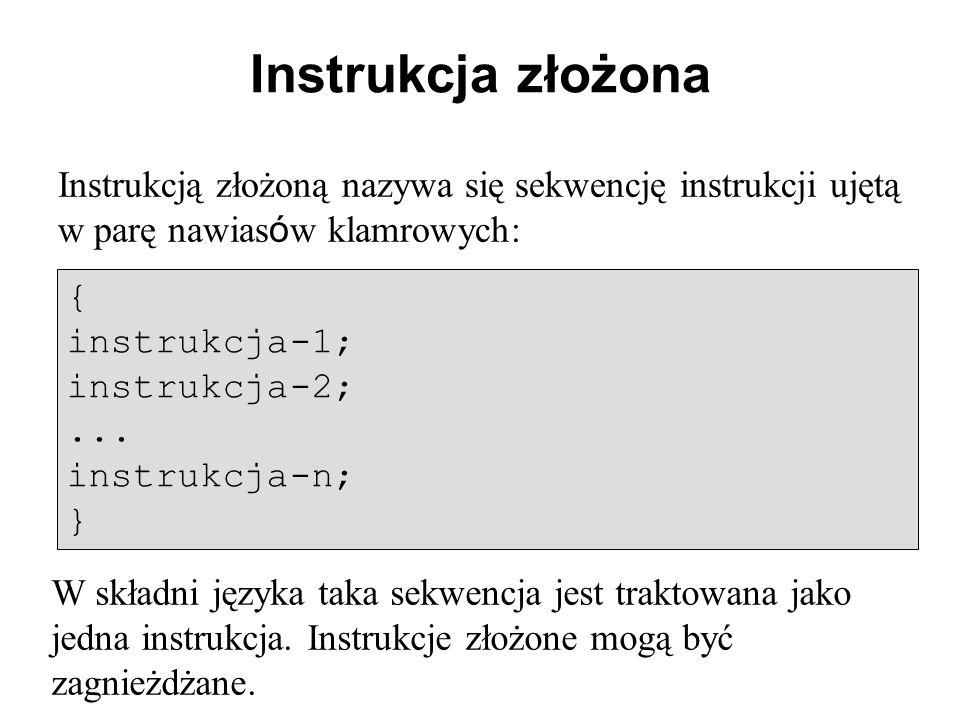Instrukcja złożona Instrukcją złożoną nazywa się sekwencję instrukcji ujętą w parę nawiasów klamrowych:
