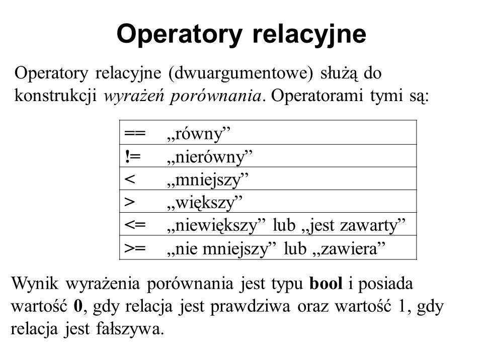 Operatory relacyjne Operatory relacyjne (dwuargumentowe) służą do konstrukcji wyrażeń porównania. Operatorami tymi są:
