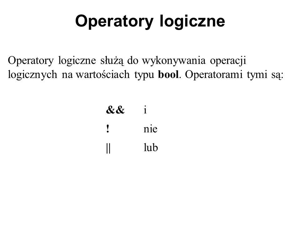 Operatory logiczne Operatory logiczne służą do wykonywania operacji logicznych na wartościach typu bool. Operatorami tymi są: