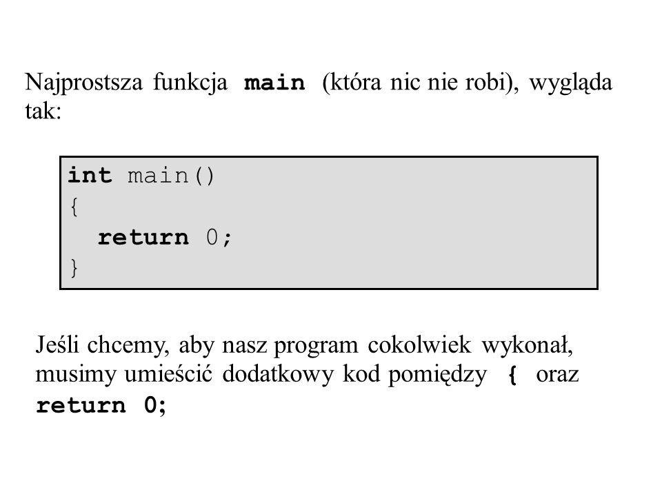 Najprostsza funkcja main (która nic nie robi), wygląda tak: