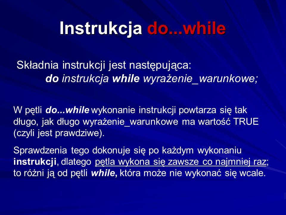 Instrukcja do...while Składnia instrukcji jest następująca: