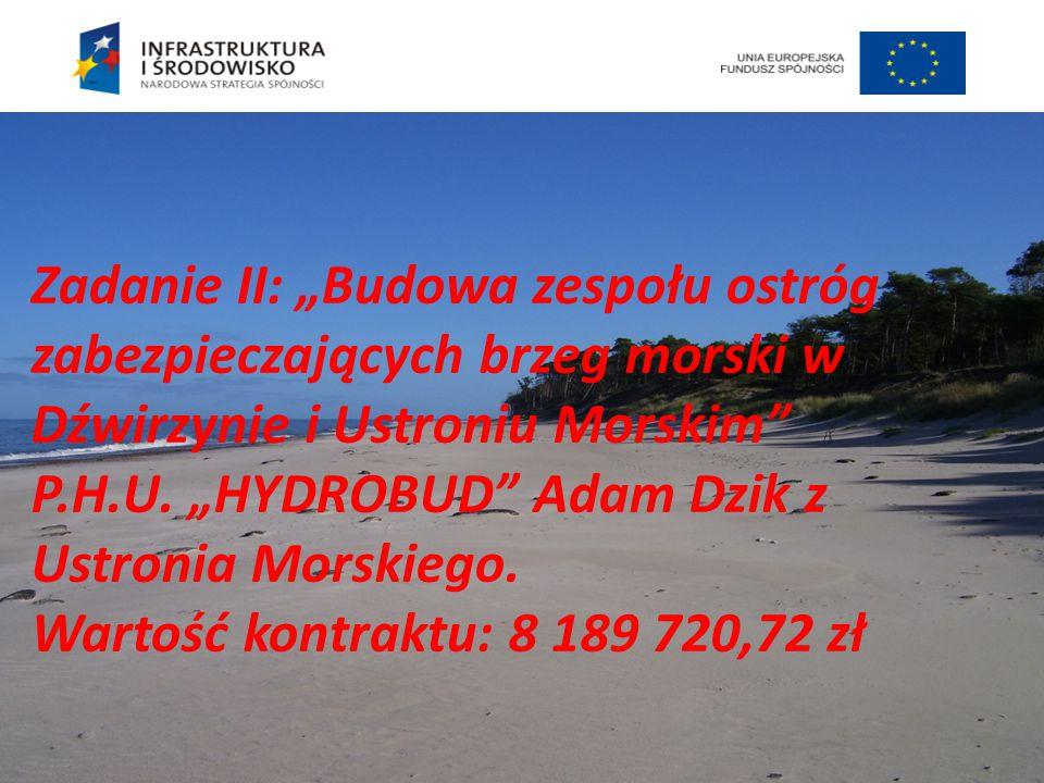 """Zadanie II: """"Budowa zespołu ostróg zabezpieczających brzeg morski w Dźwirzynie i Ustroniu Morskim"""