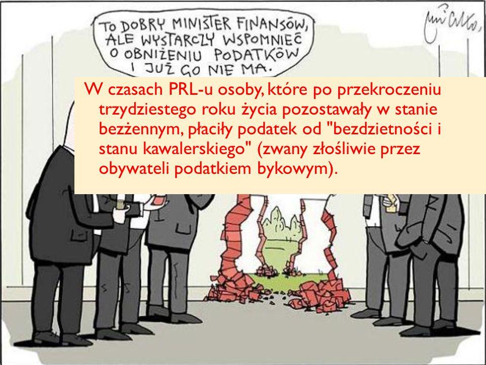 W czasach PRL-u osoby, które po przekroczeniu trzydziestego roku życia pozostawały w stanie bezżennym, płaciły podatek od bezdzietności i stanu kawalerskiego (zwany złośliwie przez obywateli podatkiem bykowym).