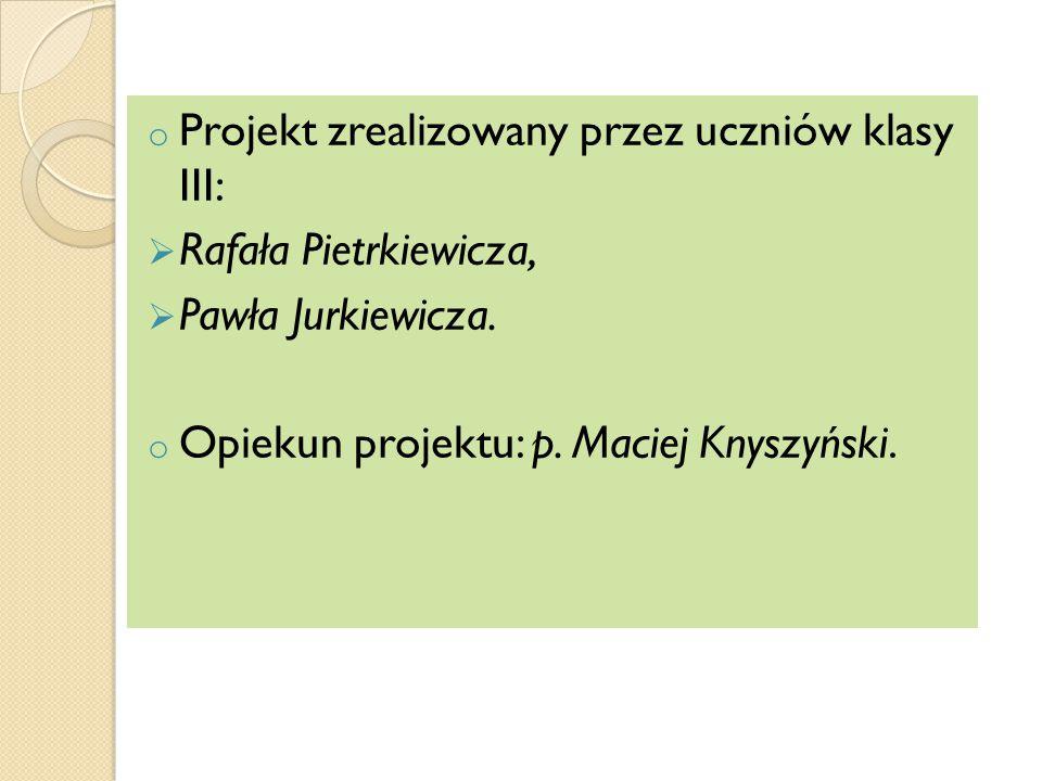 Projekt zrealizowany przez uczniów klasy III: