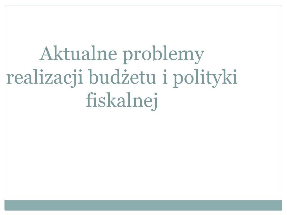 Aktualne problemy realizacji budżetu i polityki fiskalnej