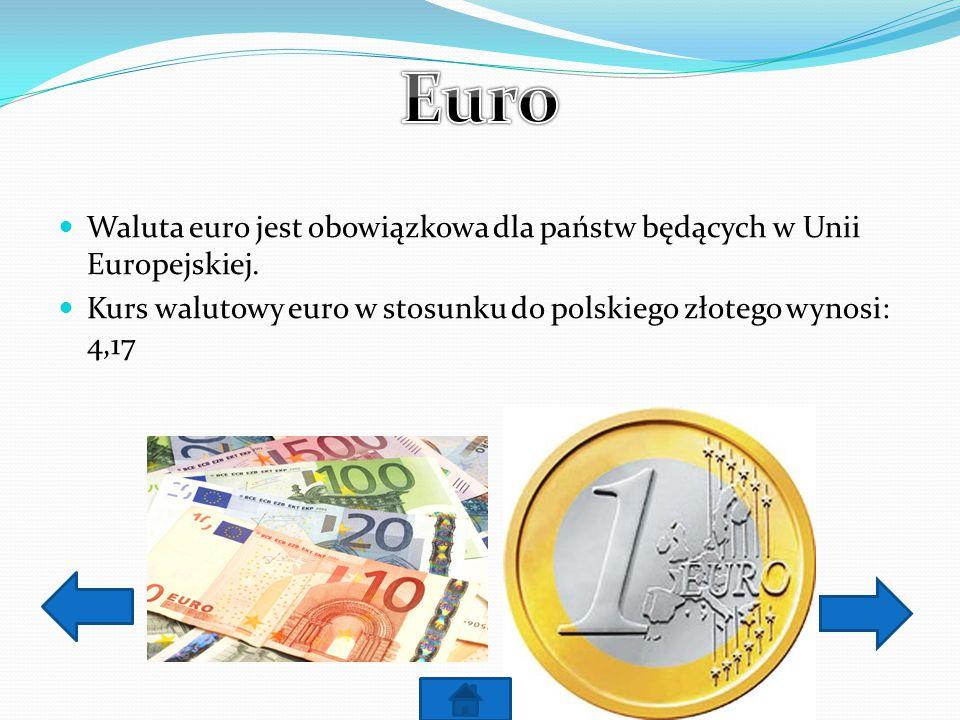 Euro Waluta euro jest obowiązkowa dla państw będących w Unii Europejskiej.