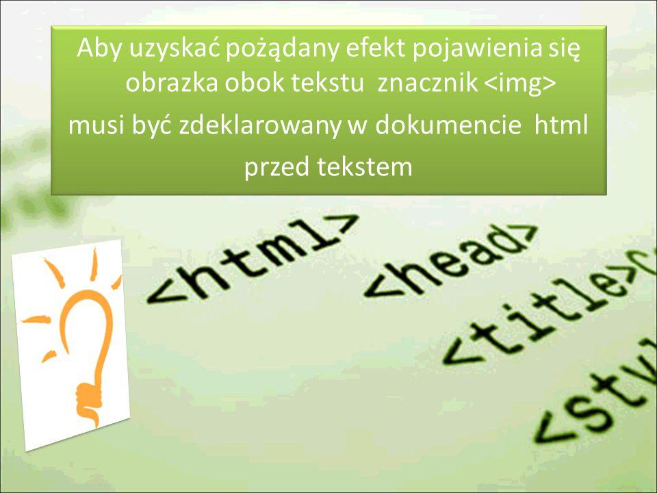 Aby uzyskać pożądany efekt pojawienia się obrazka obok tekstu znacznik <img> musi być zdeklarowany w dokumencie html przed tekstem