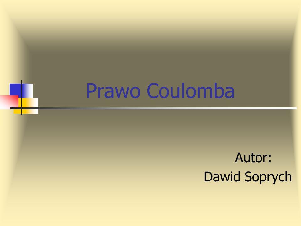 Prawo Coulomba Autor: Dawid Soprych