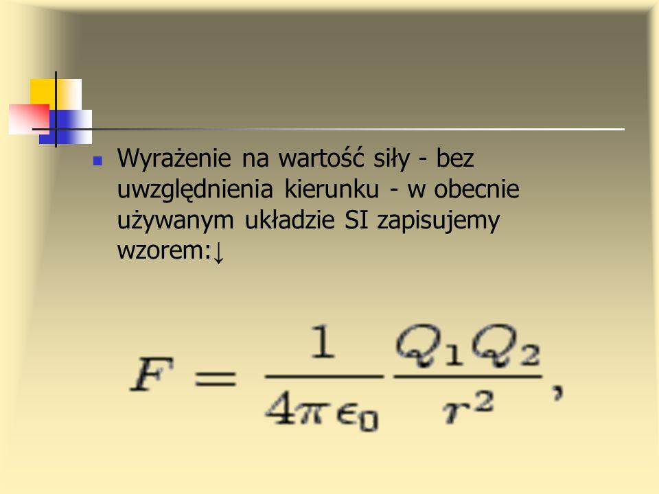 Wyrażenie na wartość siły - bez uwzględnienia kierunku - w obecnie używanym układzie SI zapisujemy wzorem:↓