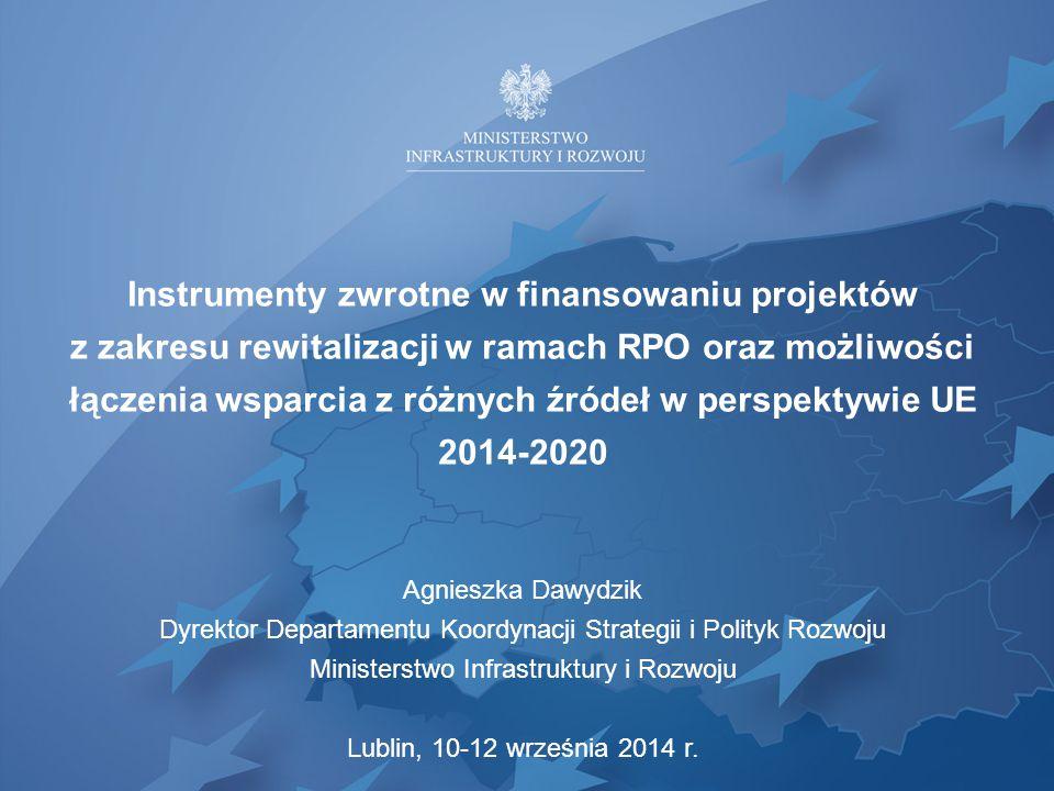 Instrumenty zwrotne w finansowaniu projektów z zakresu rewitalizacji w ramach RPO oraz możliwości łączenia wsparcia z różnych źródeł w perspektywie UE 2014-2020