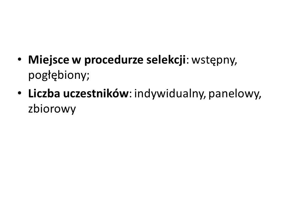 Miejsce w procedurze selekcji: wstępny, pogłębiony;