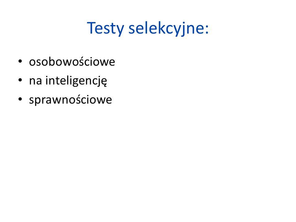 Testy selekcyjne: osobowościowe na inteligencję sprawnościowe