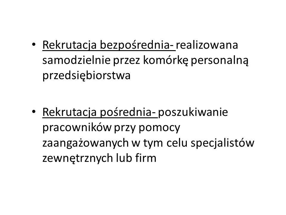 Rekrutacja bezpośrednia- realizowana samodzielnie przez komórkę personalną przedsiębiorstwa