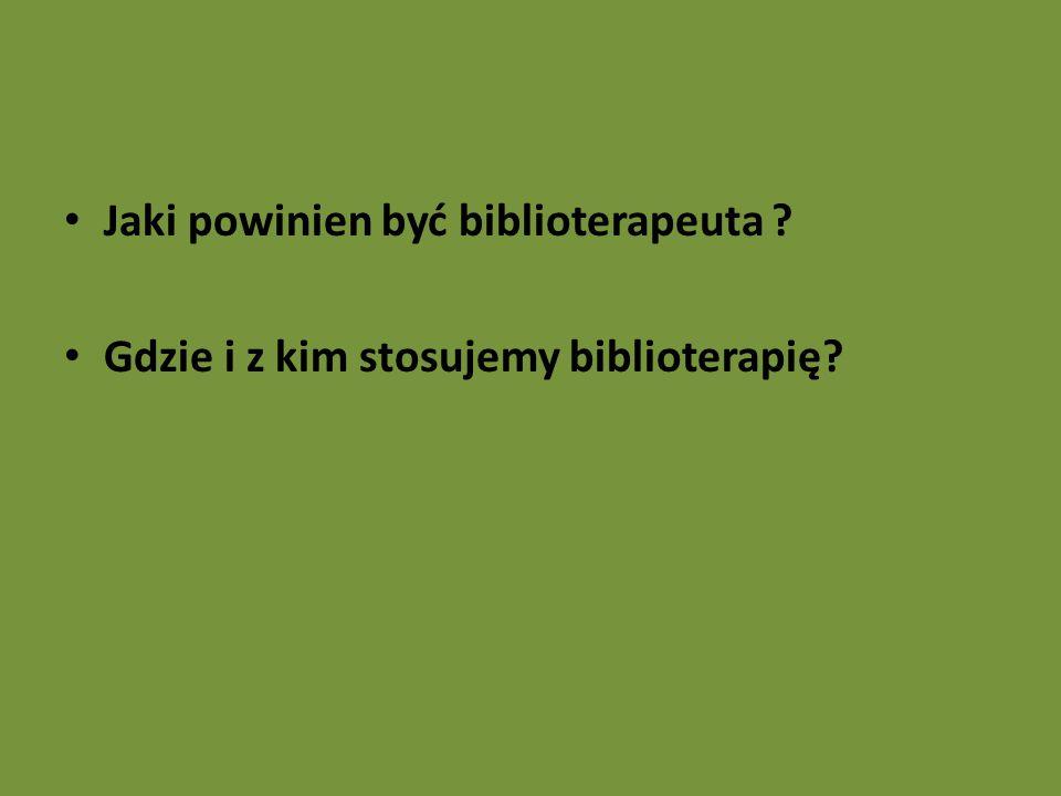 Jaki powinien być biblioterapeuta