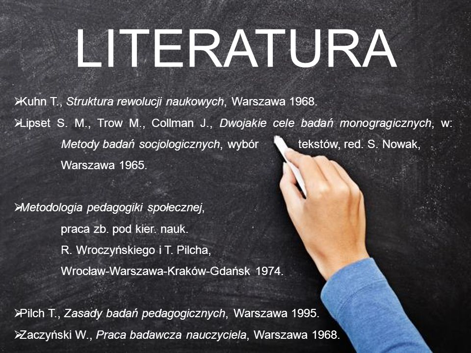 LITERATURA Kuhn T., Struktura rewolucji naukowych, Warszawa 1968.