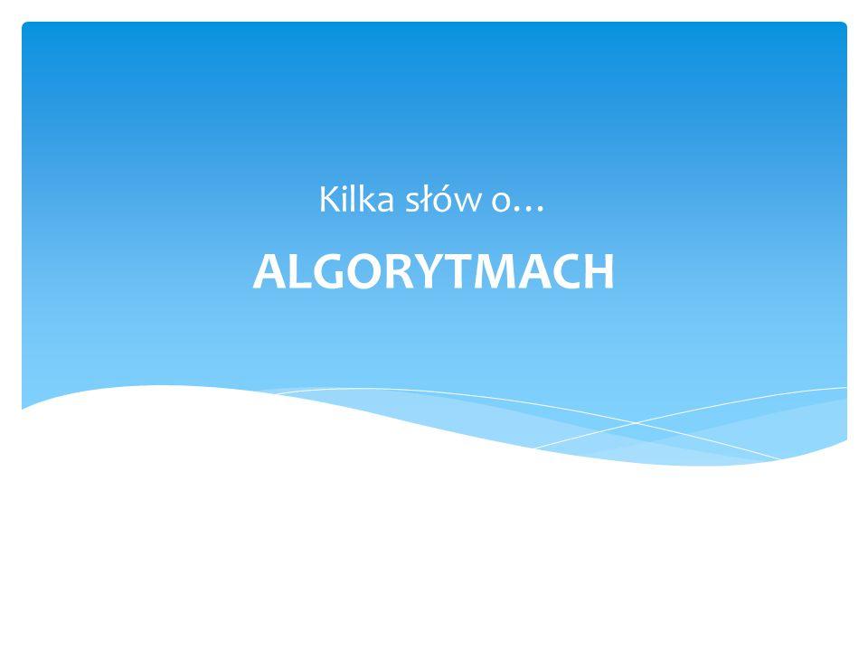 Kilka słów o… ALGORYTMACH