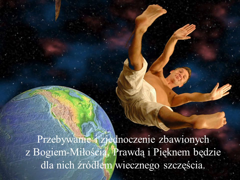 Przebywanie i zjednoczenie zbawionych z Bogiem-Miłością, Prawdą i Pięknem będzie dla nich źródłem wiecznego szczęścia.