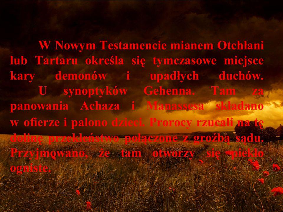 W Nowym Testamencie mianem Otchłani lub Tartaru określa się tymczasowe miejsce kary demonów i upadłych duchów.