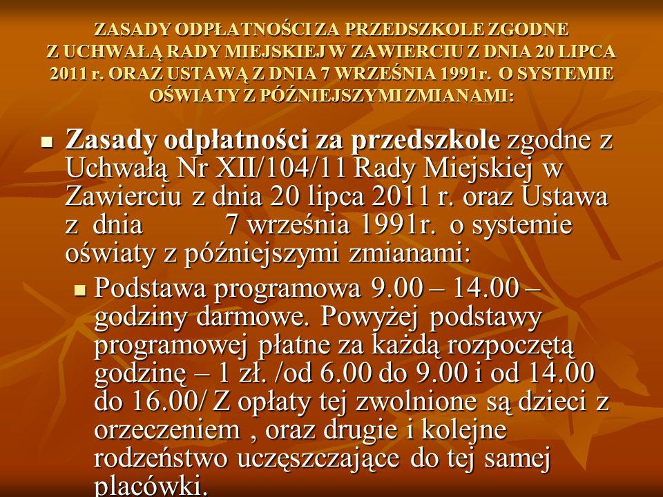 ZASADY ODPŁATNOŚCI ZA PRZEDSZKOLE ZGODNE Z UCHWAŁĄ RADY MIEJSKIEJ W ZAWIERCIU Z DNIA 20 LIPCA 2011 r. ORAZ USTAWĄ Z DNIA 7 WRZEŚNIA 1991r. O SYSTEMIE OŚWIATY Z PÓŹNIEJSZYMI ZMIANAMI: