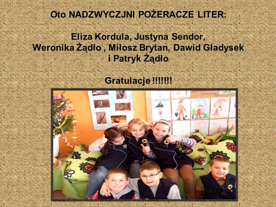 Oto NADZWYCZJNI POŻERACZE LITER: Eliza Kordula, Justyna Sendor, Weronika Żądło , Miłosz Brytan, Dawid Gładysek i Patryk Żądło Gratulacje !!!!!!!