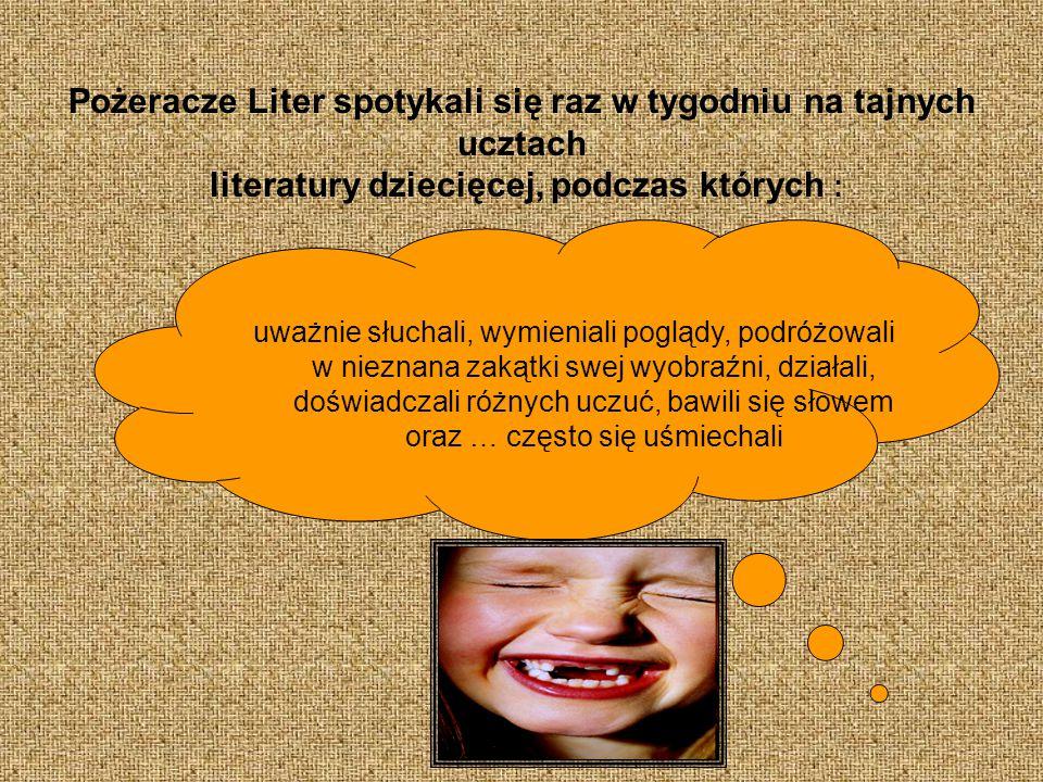 Pożeracze Liter spotykali się raz w tygodniu na tajnych ucztach literatury dziecięcej, podczas których :