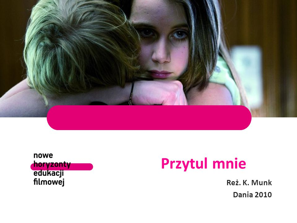 Przytul mnie Reż. K. Munk Dania 2010