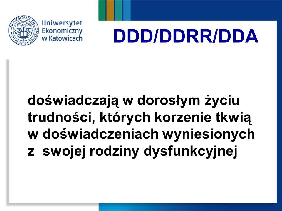DDD/DDRR/DDA doświadczają w dorosłym życiu trudności, których korzenie tkwią w doświadczeniach wyniesionych z swojej rodziny dysfunkcyjnej.