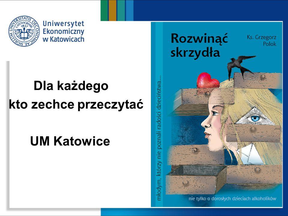 Dla każdego kto zechce przeczytać UM Katowice