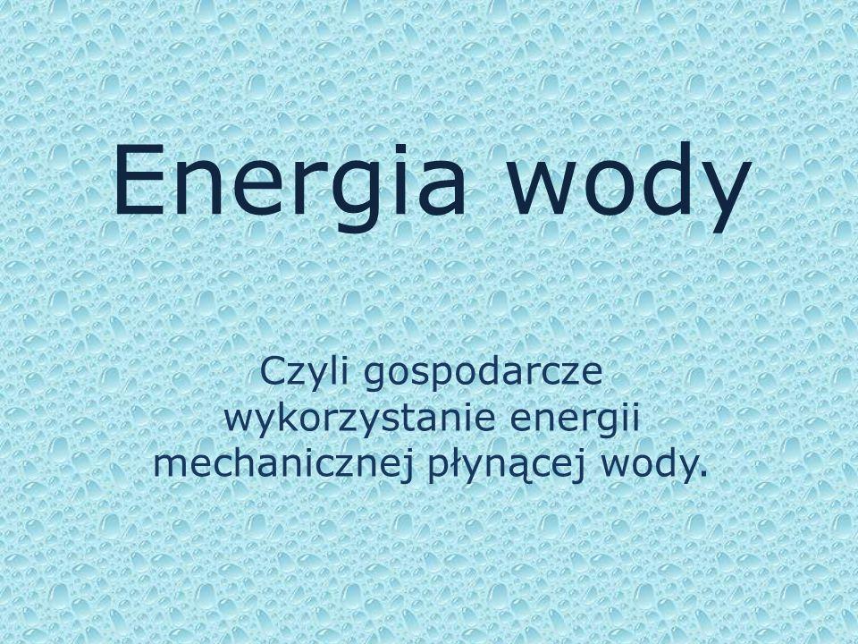 Czyli gospodarcze wykorzystanie energii mechanicznej płynącej wody.