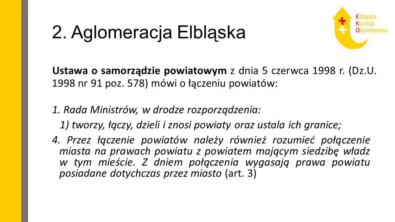 2. Aglomeracja Elbląska Ustawa o samorządzie powiatowym z dnia 5 czerwca 1998 r. (Dz.U. 1998 nr 91 poz. 578) mówi o łączeniu powiatów: