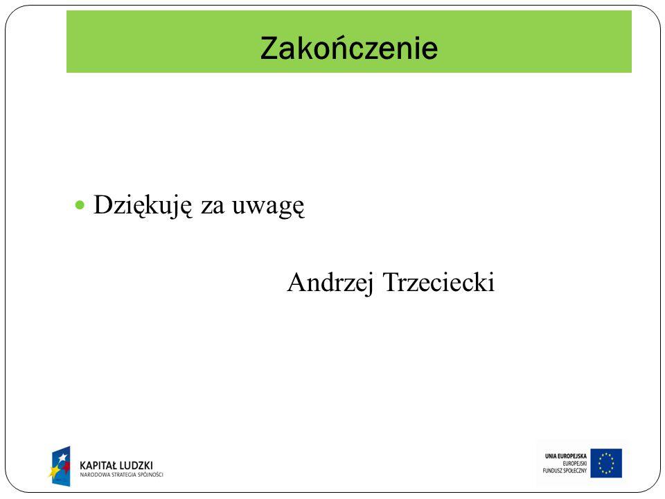 Zakończenie Dziękuję za uwagę Andrzej Trzeciecki
