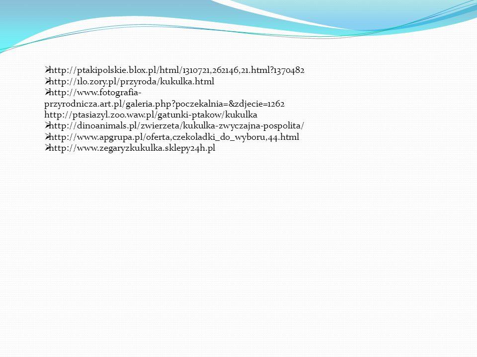 http://ptakipolskie.blox.pl/html/1310721,262146,21.html 1370482 http://1lo.zory.pl/przyroda/kukulka.html.