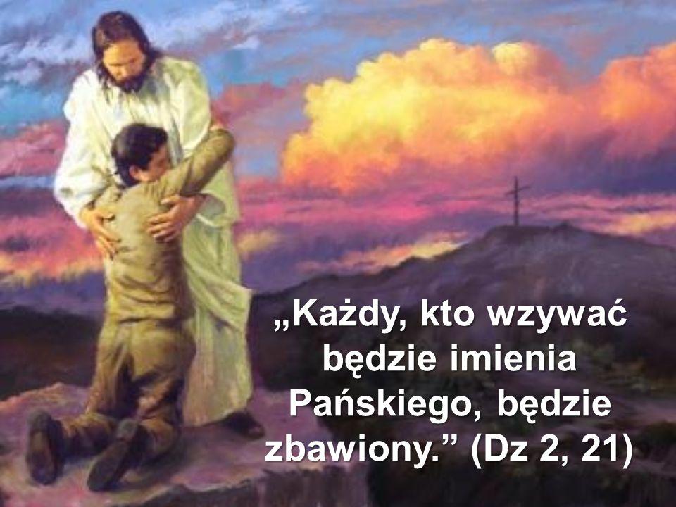 """""""Każdy, kto wzywać będzie imienia Pańskiego, będzie zbawiony"""