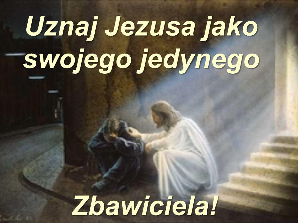 Uznaj Jezusa jako swojego jedynego