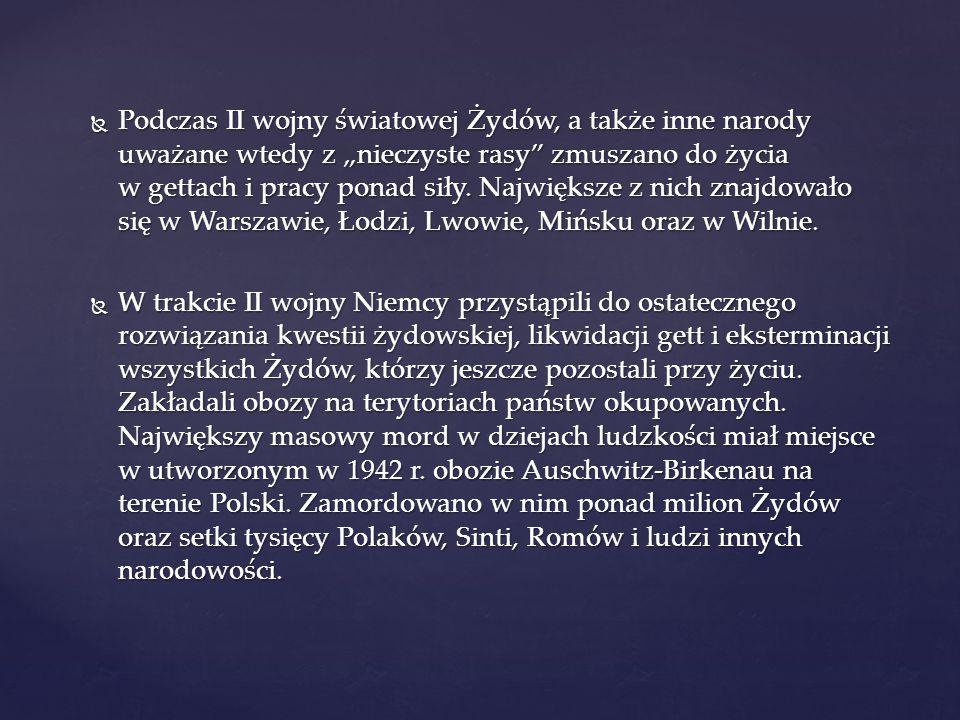 """Podczas II wojny światowej Żydów, a także inne narody uważane wtedy z """"nieczyste rasy zmuszano do życia w gettach i pracy ponad siły. Największe z nich znajdowało się w Warszawie, Łodzi, Lwowie, Mińsku oraz w Wilnie."""