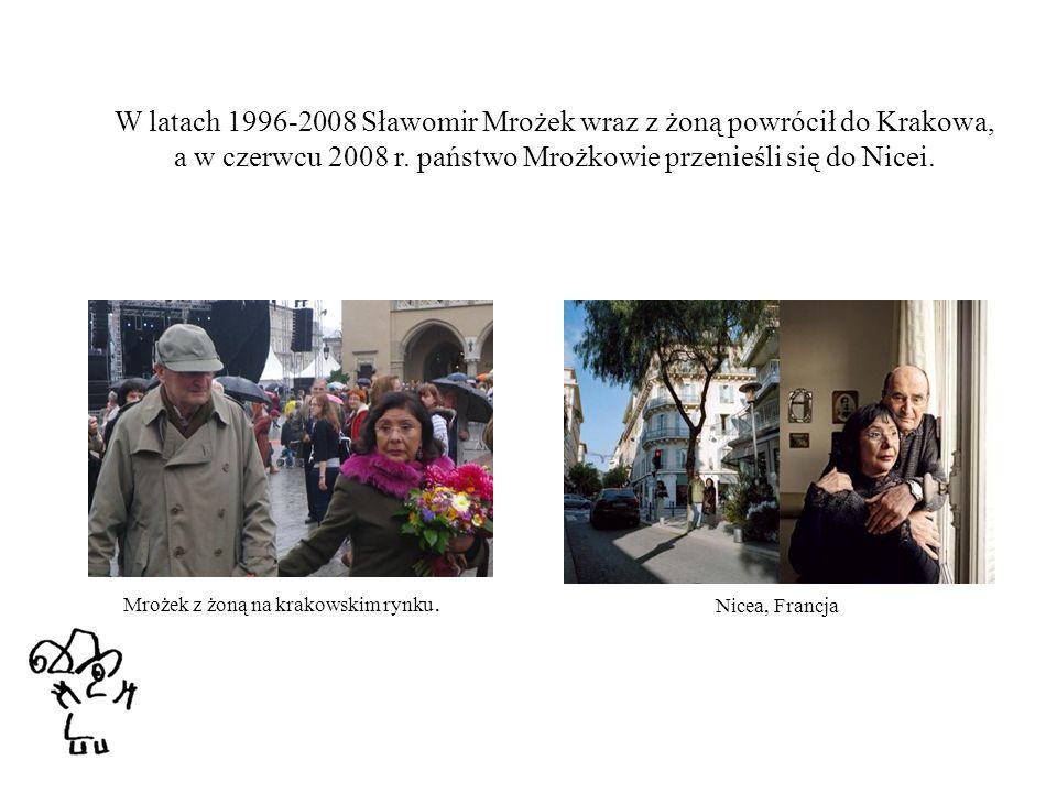 W latach 1996-2008 Sławomir Mrożek wraz z żoną powrócił do Krakowa, a w czerwcu 2008 r. państwo Mrożkowie przenieśli się do Nicei.